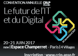 June 20 & 21, 2017, Paris – Annual Convention of the CRIP (French club for CTOs and I&O professionals)