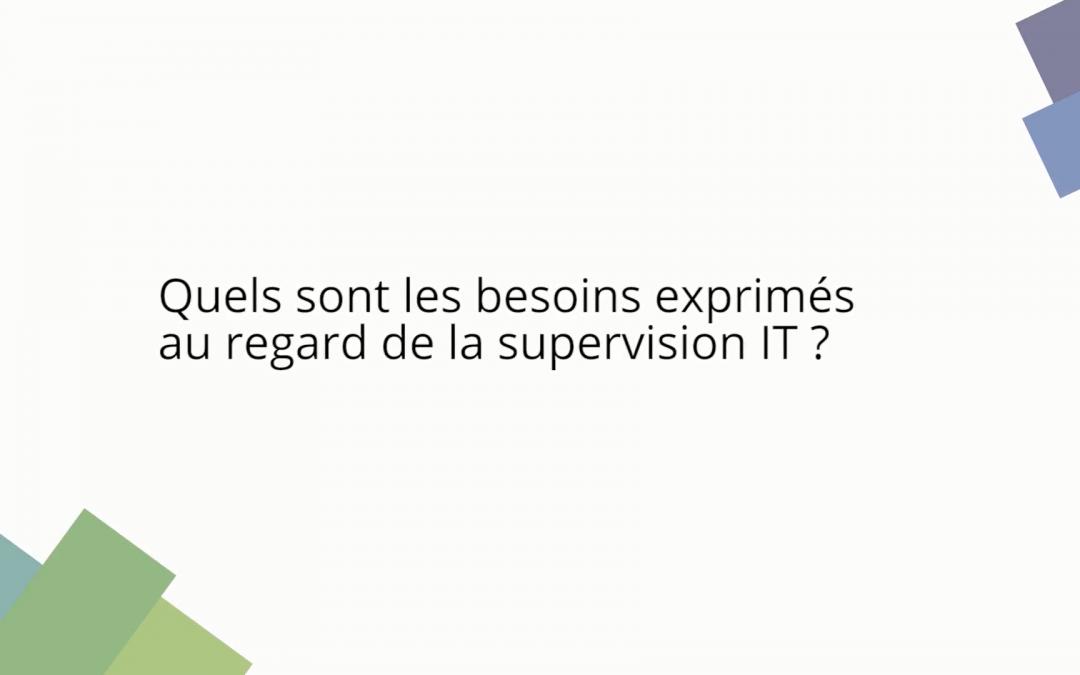 Quels sont les besoins exprimés au regard de la supervision IT ?