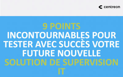 9 points incontournables pour tester avec succès votre future nouvelle solution de supervision IT