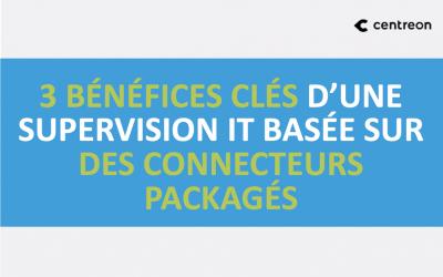 3 bénéfices clés d'une supervision IT basée sur des connecteurs packagés