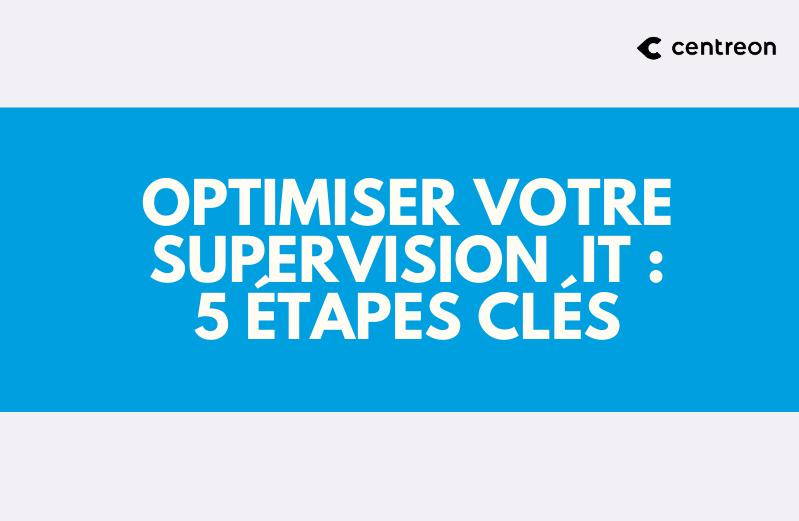 Les 5 points clés pour optimiser votre supervision IT