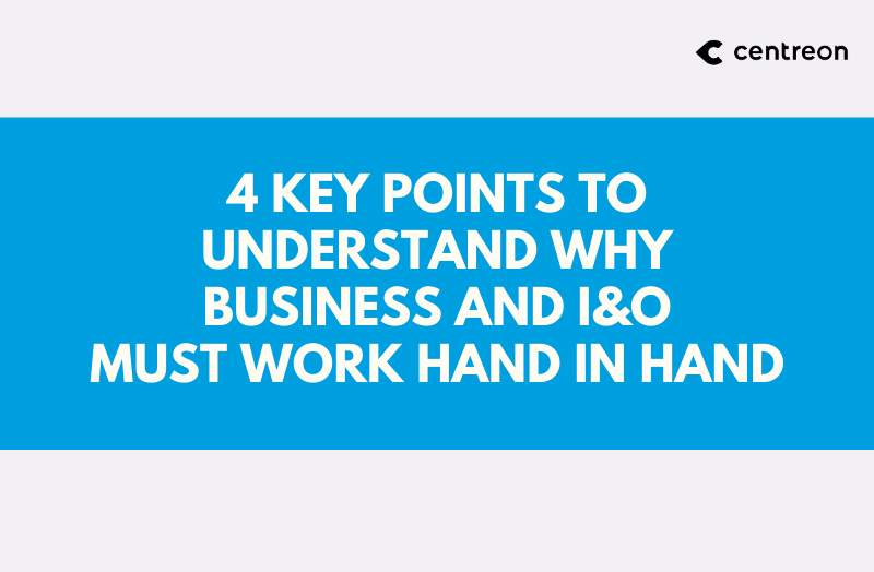 4 key points to understand why Business and I&O must work hand in hand