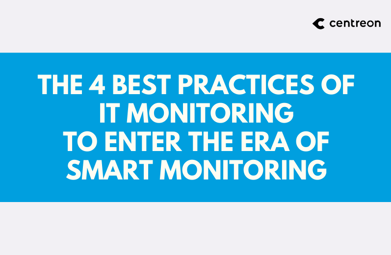 4 best practices of IT monitoring to enter the era of Smart Monitoring