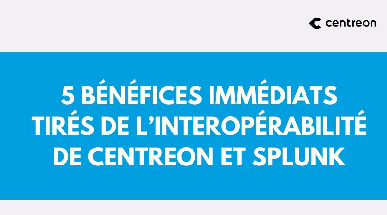 5 bénéfices immédiats tirés de l'interopérabilité de Centreon et Splunk