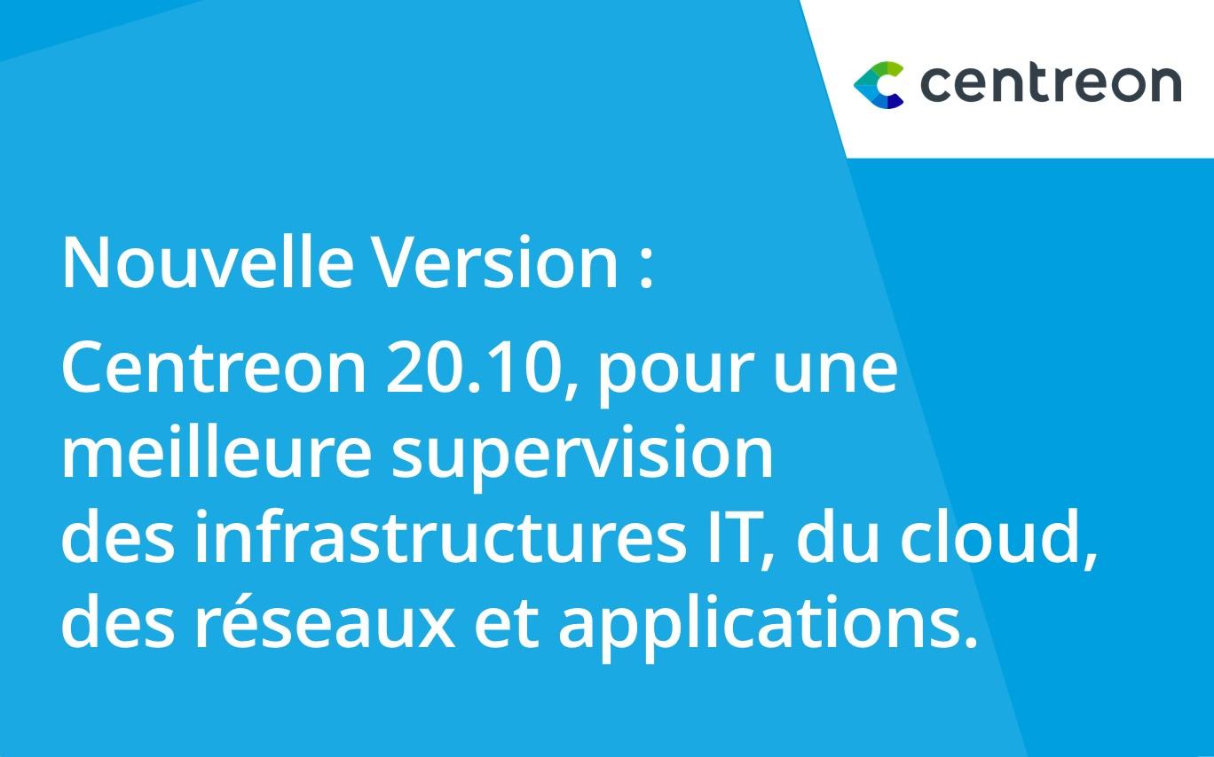 Disponibilité immédiate de Centreon 20.10 pour une meilleure supervision des infrastructures IT, du Cloud, des réseaux et des applications