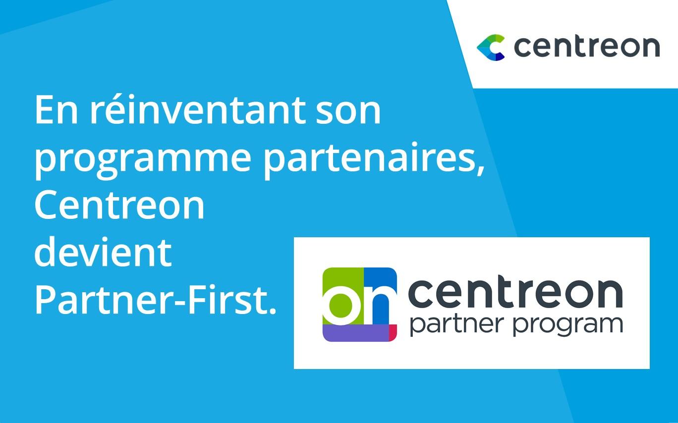 En réinventant son programme partenaires mondial, Centreon devient Partner-First