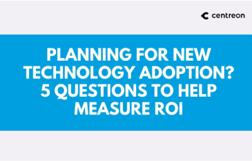 Planning for new technology adoption? 5 questions to help measure ROI