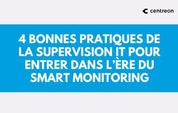 4 bonnes pratiques de la supervision IT pour entrer dans l'ère du Smart Monitoring