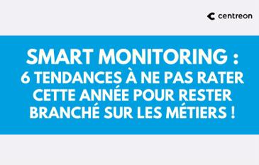 Smart Monitoring : 6 tendances à ne pas rater cette année pour rester branché sur les Métiers !