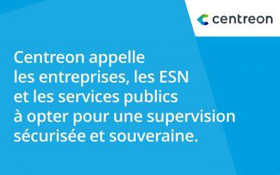 Centreon appelle les entreprises, les ESN et les services publics à opter pour une supervision sécurisée et souveraine