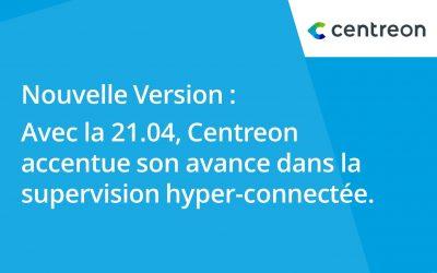 Avec sa nouvelle version 21.04, Centreon accentue son avance dans la supervision hyper-connectée