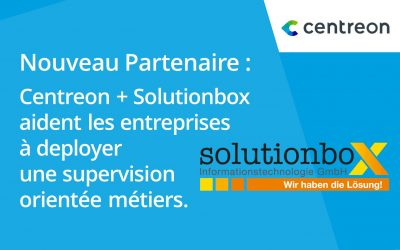 Partenariat : Centreon & Solutionbox Informationstechnologie GmbH s'associent pour aider les DSI à deployer une supervision orientée métiers