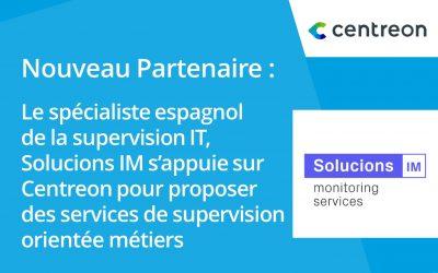 Partenariat : spécialiste espagnol de la supervision IT, Solucions IM s'appuie sur Centreon pour proposer des services de supervision orientée métiers